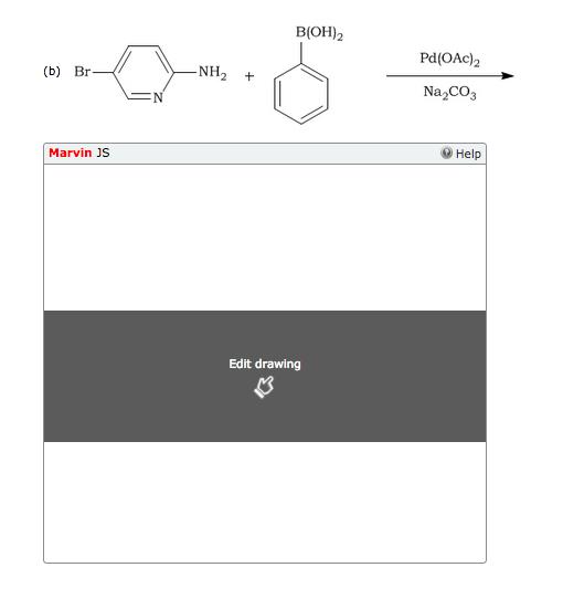 B(OH)2 Pd(OAc)2 (b) Br NH2 Na2CO3 Help Marvin JS Edit drawing