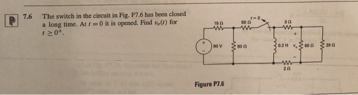 Solved: 7.6 The Switch In The Circuit In Fig. P7.6 Has Bee ...