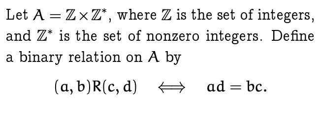 Let A - ZZxZ*, where Z is the set of integers, and Z is the set of non a binary relation on A by zero integers. Define (a, b)R(c, d) ad - bc.