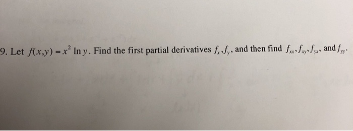 9. Let f(x,y)-x2 Iny. Find the first partial derivativesふふand then find f f h, and