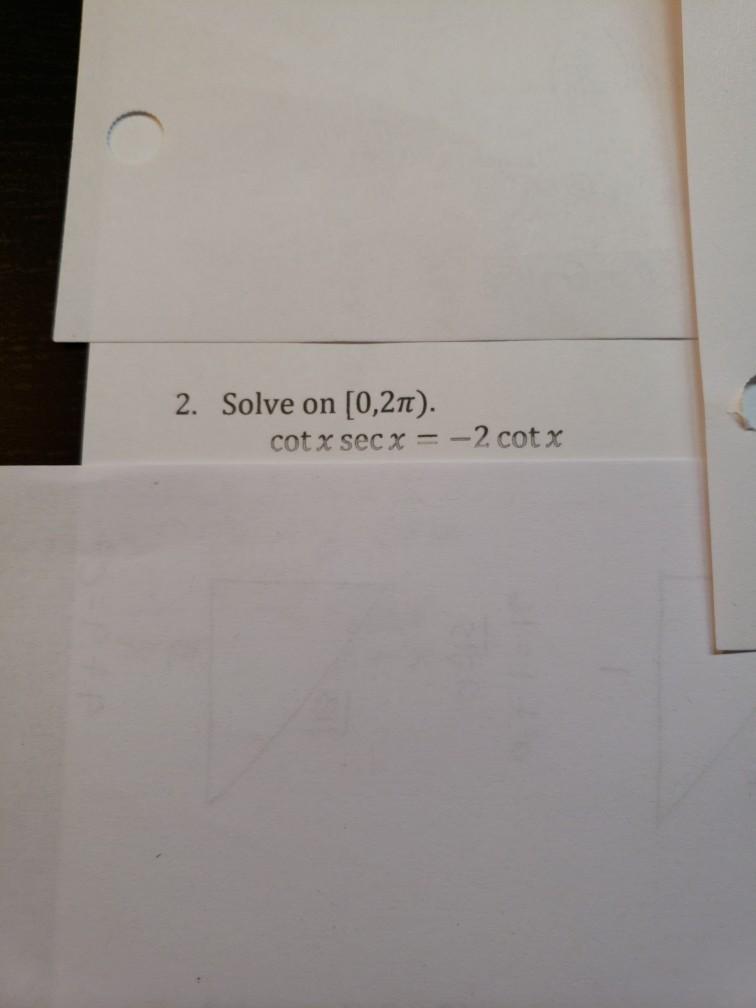 2. Solve on [0,2m). cot sec χ--2 cot χ