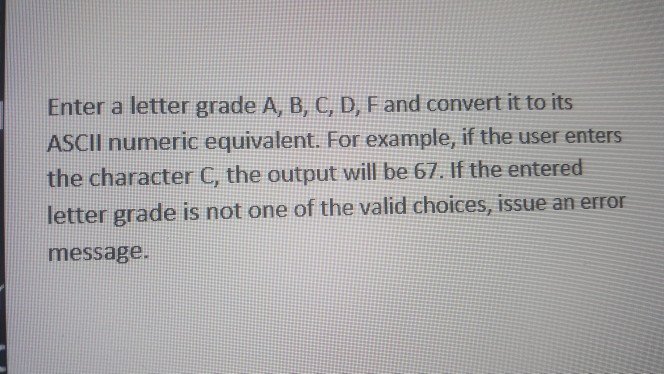 Solved: Enter A Letter GradeA, B, C, D, F And Convert It T