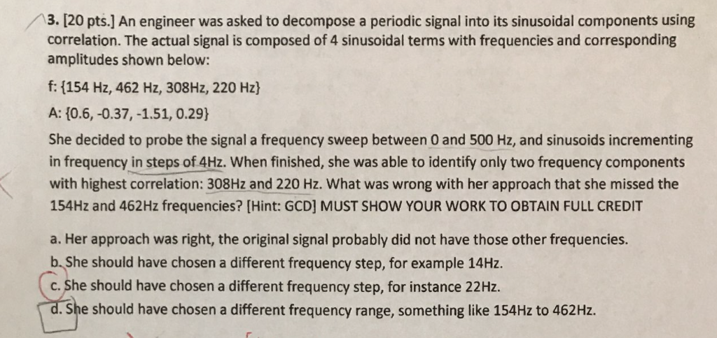 3. [20 pts.] An engineer was asked to decompose a periodic signal into its sinusoidal components using correlation. The actua