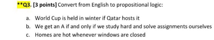 t * a. World Cup is held in winter if Qatar hosts it b. We get an A if and only if we study hard and solve assignments ourselves c. Homes are hot whenever windows are closed