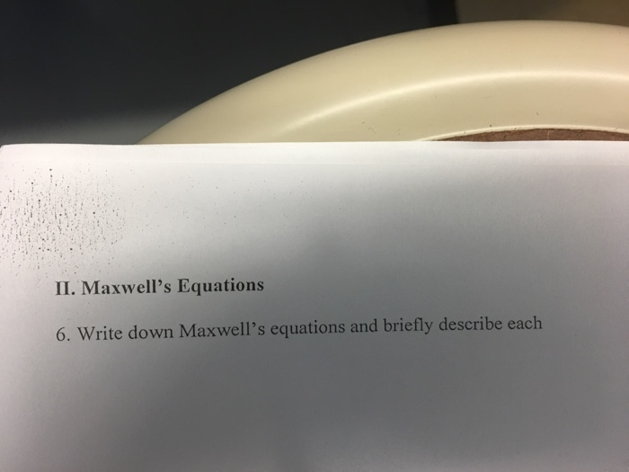 II. Maxwells Equations 6. Write down Maxwells equations and briefly describe each
