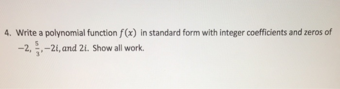 Solved 4 Write A Polynomial Function Fx In Standard Fo