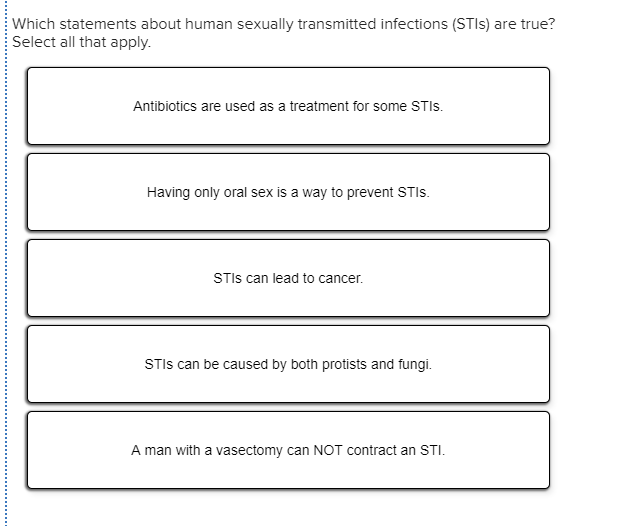 Which statements about human sexually transmitted infections (STls) are  true? Select all that