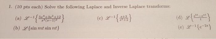 1 (10 pts each) Solve the following Laplace and Inverse Laplace transforms: ( ) y } +2 (b) (sin mt sin nt) (e) se.-1 {e2) c