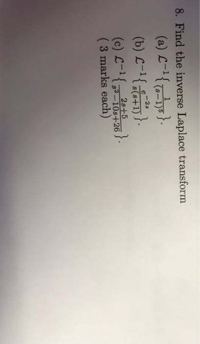 8. Find the inverse Laplace transform (s-1)5 -2s 82-10s+26 (3 marks each)