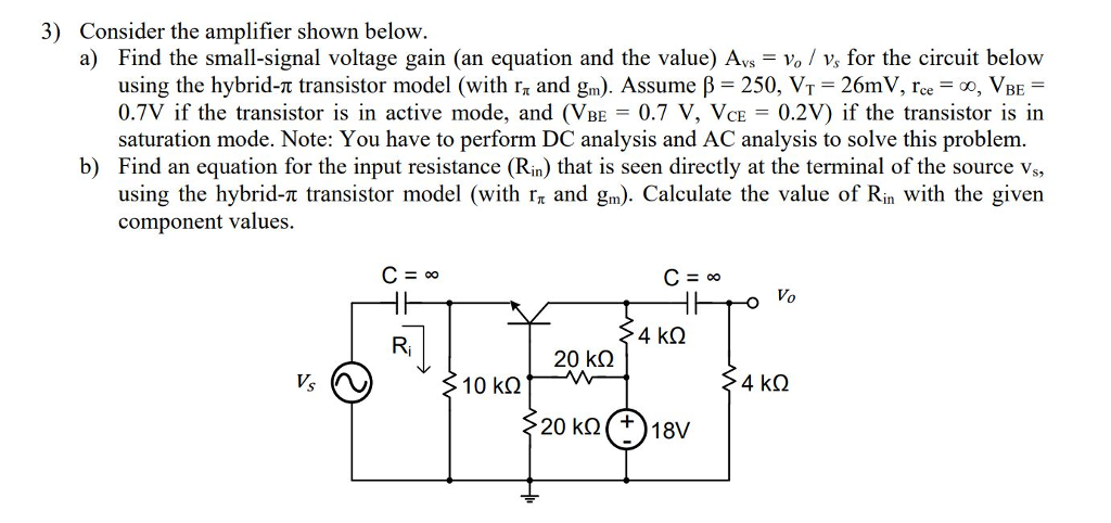 solved 3) consider the amplifier shown below a) find theconsider the amplifier shown below a) find the small signal voltage gain (