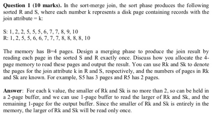 Question 1 (10 marks). In the sort-merge join, the sort phase produces the following sorted R and S, where each number k repr