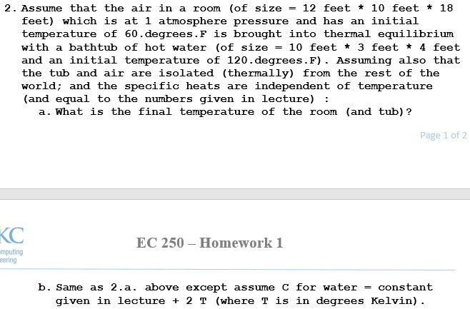 2. Assume that the air in a room (of size -12 feet 10 feet 18 feet) which is at 1 atmosphere pressure and has an initial temp