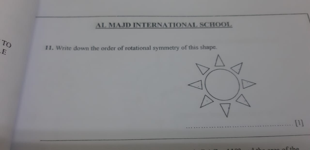 AL MAJD INTERNATIONAL SCHOOL To 11. Write down the order of rotational symmetry of this shape.