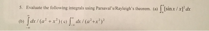 5. Evaluate the subjoined integrals using Parsavals/Rayleighs theorem. (a) sinx/x]dr