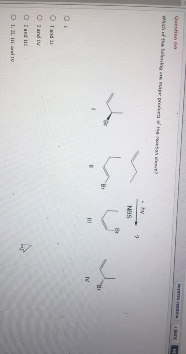 Which of the following are major products of the reaction shown? hv 2 NBS Br Br O 1 O I and II O I and IV O I and I / 2 O I, II, III and IV
