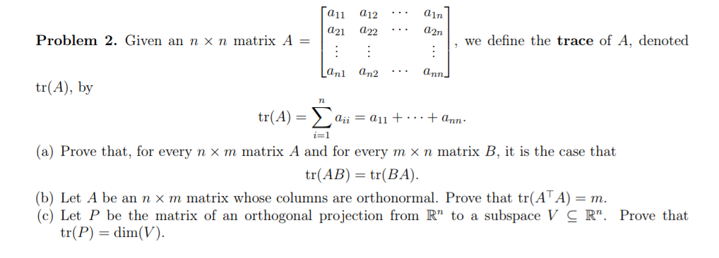 a12 an a2n a21 a22 Problem 2. Given an n x n matrix A = we define the trace of A, denoted : ??n an2 anl tr(A), by n tr(A) = a