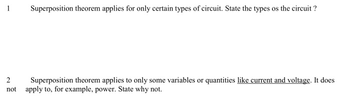 Superposition theorem applies for only certain types of circuit. State the types os the circuit? variables or quantit not apply to, for example, power. State why not.