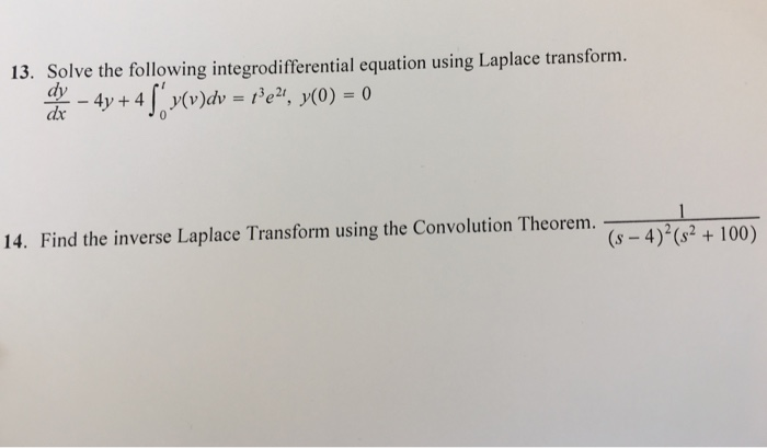 13. Solve the following integrodifferential equation using Laplace transform. 3 a2t 14. Find the inverse Laplace Transform using the Convolution Theorem. (s2 t 100 (5-4)?