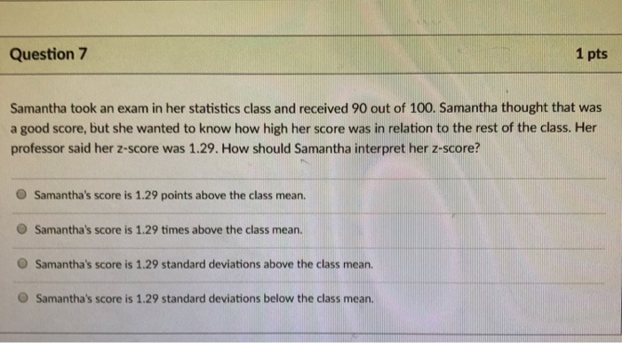 Solved: Question 7 1 Pts Samantha Took An Exam In Her Stat