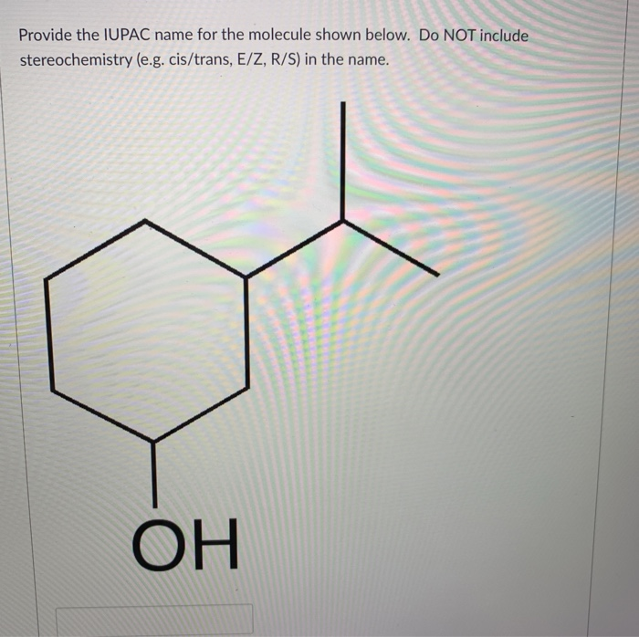 Provide the IUPAC name for the molecule shown below. Do NOT include stereochemistry (e.g. cis/trans, E/Z, R/S) in the name.