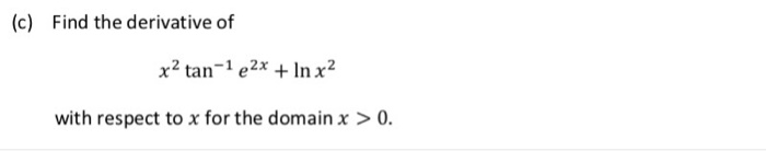 (c) Find the derivative of with respect to x for the domain x >0.