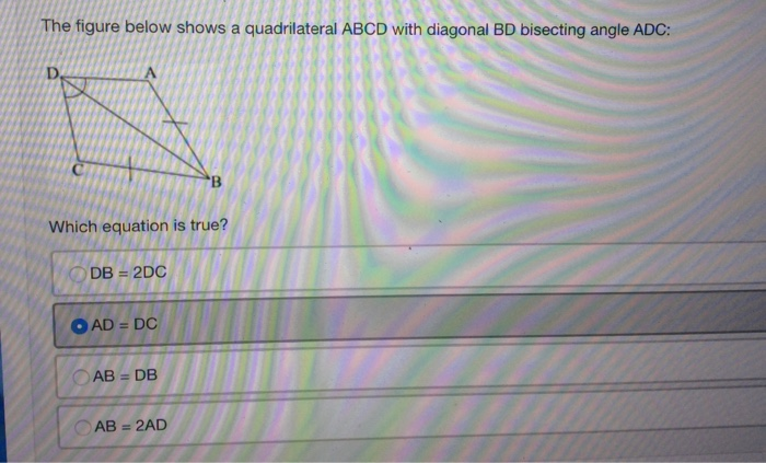 Geometry archive may 17 2017 chegg the figure below shows a quadrilateral abcd with diagonal bd bisecting angle adc which equation ccuart Gallery