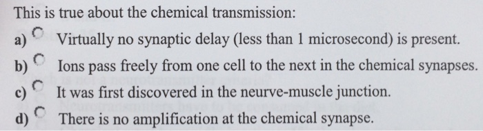Question This Is True About The Chemical Transmission Virtually No Synaptic Delay Less Than 1 Microsecon