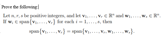 Prove the following Let n, r, s be positive integers, and let.. .vr ER and wi,.. . . w, E R If wi E span {V1 . . . , v-) f
