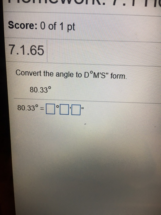 Score 0 Of 1 Pt 7 65 Convert The Angle To D Ms