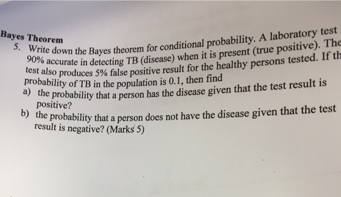 90 own the Bayes theorem for conditional probability. A laboratory test test alsoin detecting TB (disease) when it is present