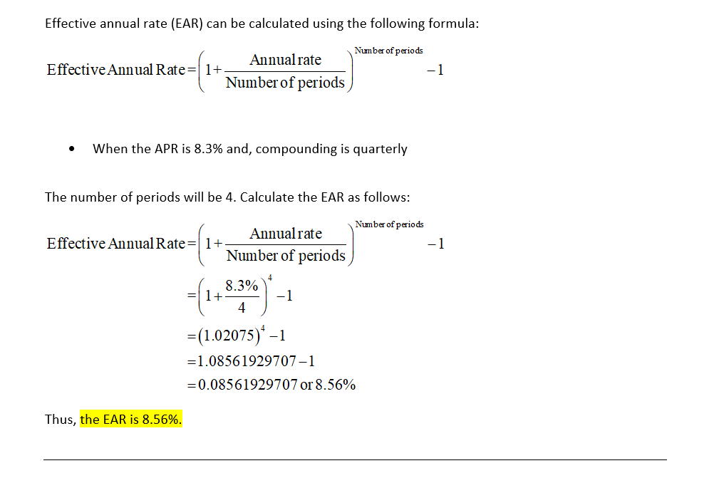 Effective annual rate (EAR) can be calculated using the following formula Number of periods Annual rate EffectiveAnnual Rate