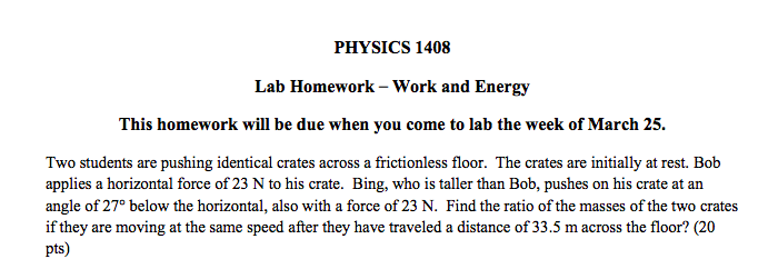 PHYSICS 1408 Lab Homework- Work and Energy This homework will be due when you come to lab the week of March 25. Two students
