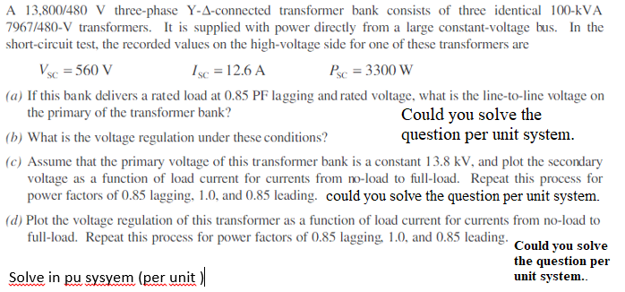 A 13.800/480 V three-phase Y-A-connected transformer bank consists of three identical 100-kVA 9671480-V transformers. It is s