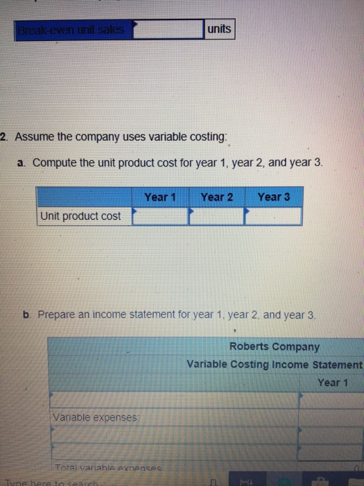 Break-even unil sakes units 2. Assume the company uses variable costing: a. Compute the unit product cost for year 1, year 2,