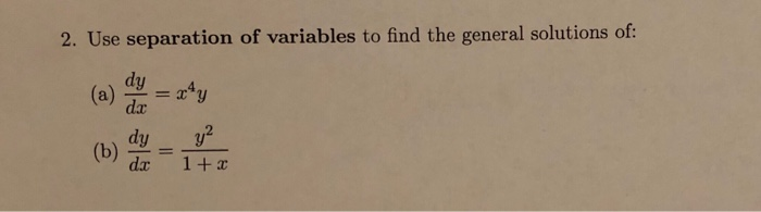 2. Use separation of variables to find the general solutions of: dy dy บู = (b) dr 1+x
