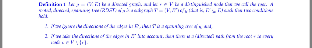 Definition 1 Let g = (V. E) be a directed graph, and let rooted, directed, spanning tree (RDST) o g is a subgraph T hold: V b