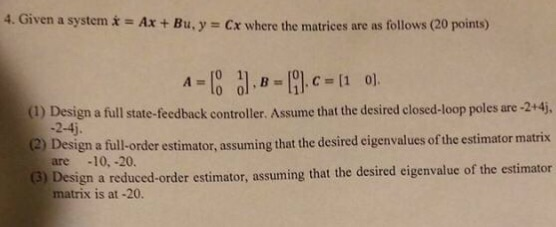 Solved: 4  Given A System = Ax + Bu, Y = Cx Where The Matr