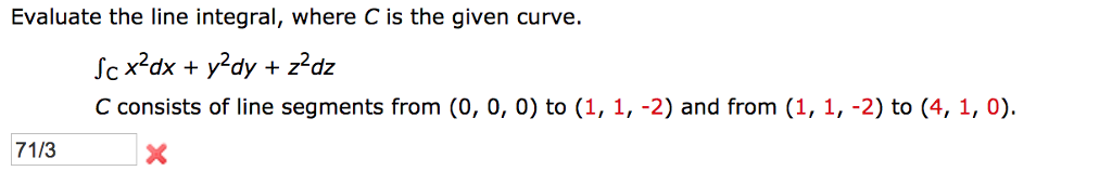 Evaluate the line integral, where C is the given curve. C consists of line segments from (0, 0, 0) to (1, 1, -2) and from (1, 1, -2) to (4, 1, 0). 71/3
