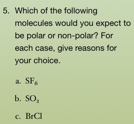 Solved 5 Which Of The Following Molecules Would You Expe Chegg Com