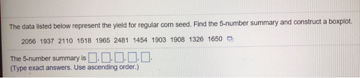 Statistics and probability recent questions chegg ruct a boxplot the data listed below represent the yield for regular corn seed fandeluxe Gallery