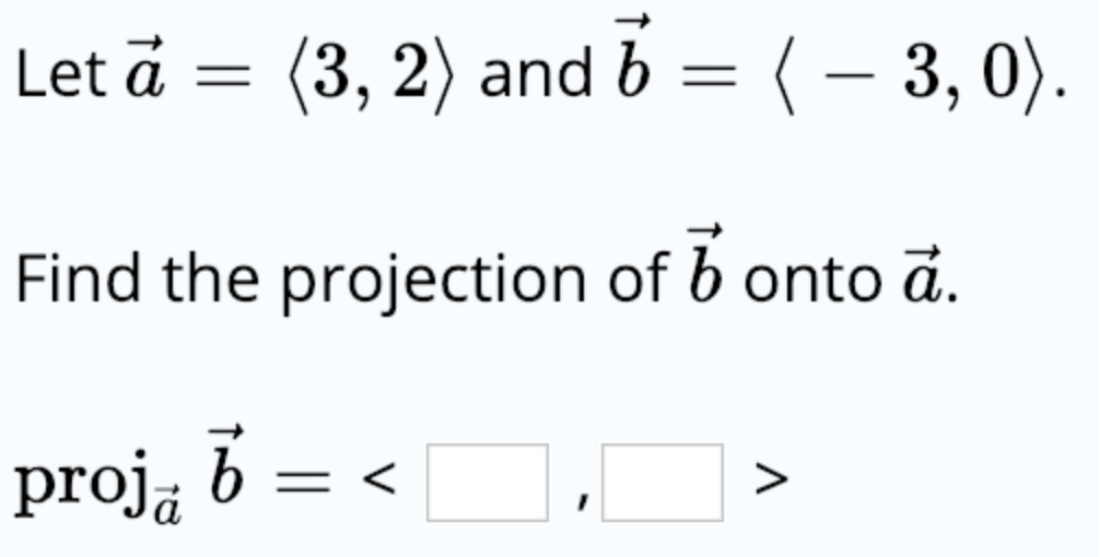Let ã-(3, 2) and b-(- 3,0) Find the projection of b onto a.