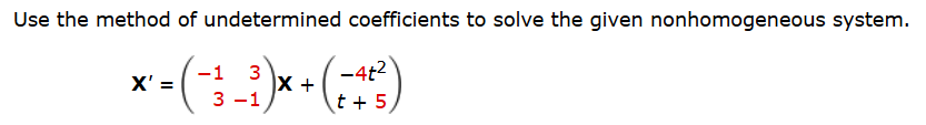 Use the method of undetermined coefficients to solve the given nonhomogeneous system. 4t
