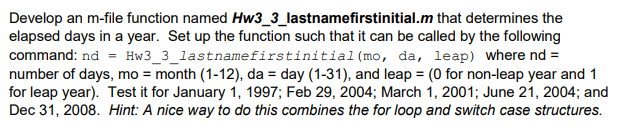 Develop an m-file function named Hw3_3_lastnamefirstinitial.m that determines the elapsed days in a year. Set up the function