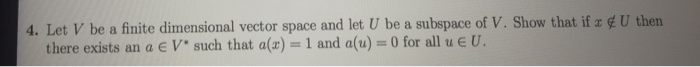 A. Let v be a finite dimensional vector space and let U be a subspace of v. Show that if U then there exists an a E V such that a(z) and a(u) 0 for all u E U.