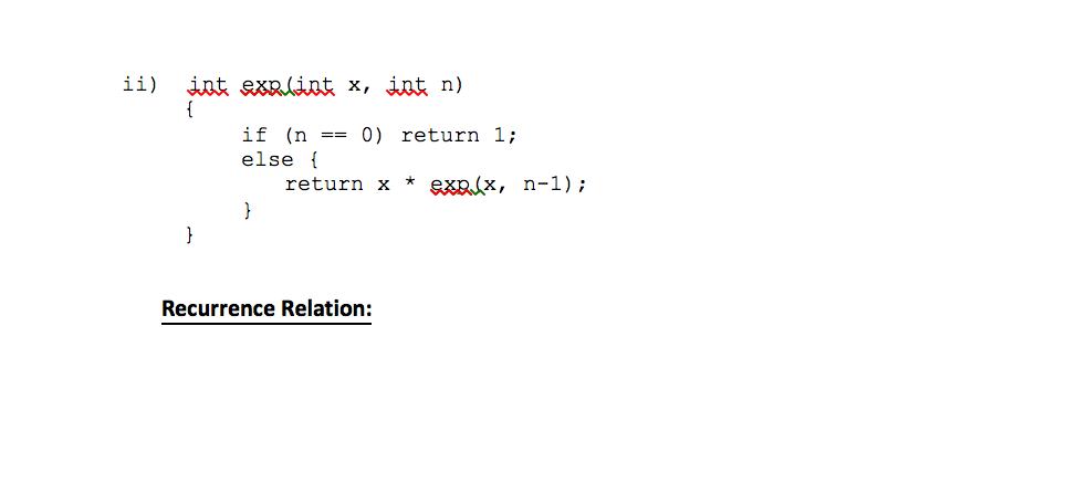 if (n0) return 1; else [ return x * exp(x, n-1); Recurrence Relation: