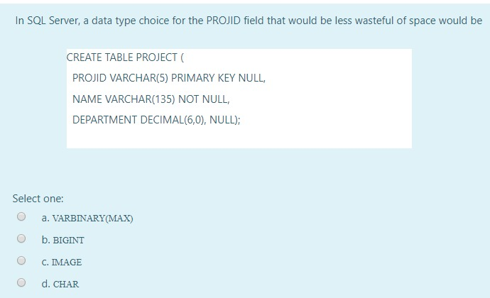 Solved: In SQL Server, A Data Type Choice For The PROJID F