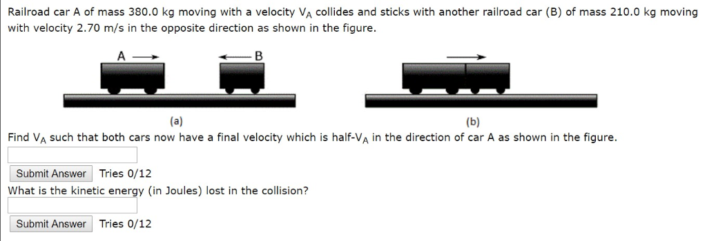 Railroad car A of mass 380.0 kg moving with a velocity VA collides and sticks with another railroad car (B) of mass 210.0 kg
