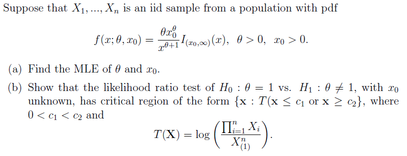 Suppose that X1, ..., Xn is an iid sample from a population with pdf (a) Find the MLE of θ and 20. (b) Show that the likelihood ratio test of Ho : θ = 1 vs. H1 : θメ1, with 20 has critical region of the form {x : T(x 3 c1 or x 2 c2), where 0< C1<C2 and T(X) = log(11