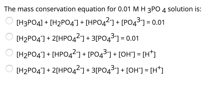 The mass conservation equation for 0.01 M H 3PO 4 solution is: [H3PO4[H2PO41+HPO4 PO41-0.01