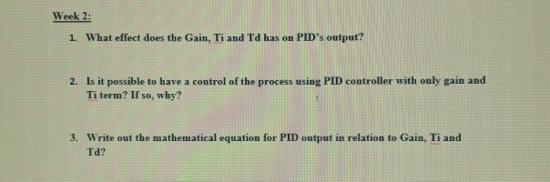 Solved: Week 2: What Effect Does The Gain, Ti And Td Has O